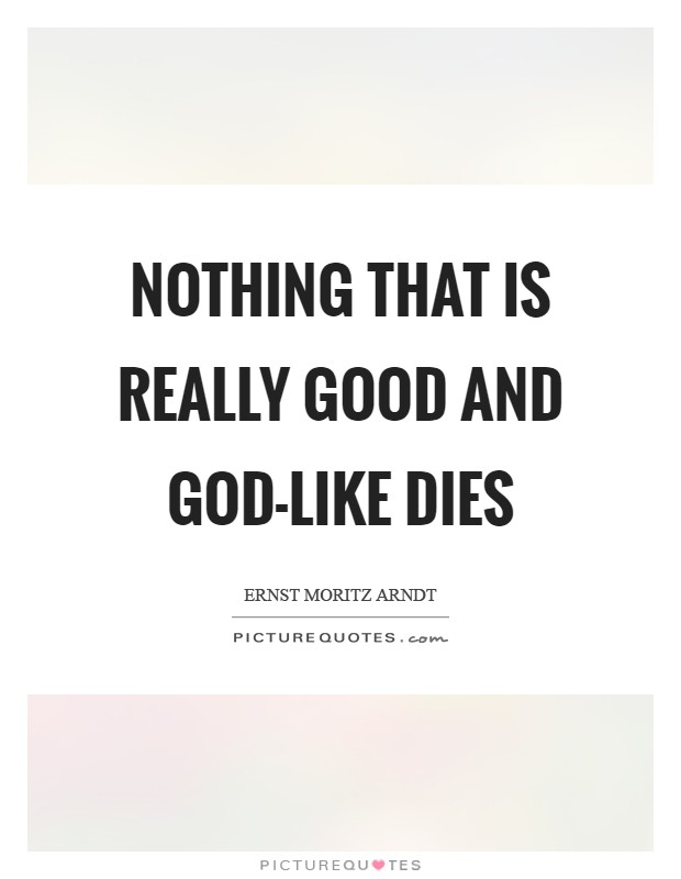 Nothing that is really good and God-like dies Picture Quote #1