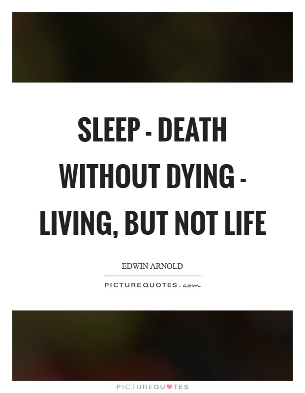 Sleep - death without dying - living, but not life Picture Quote #1
