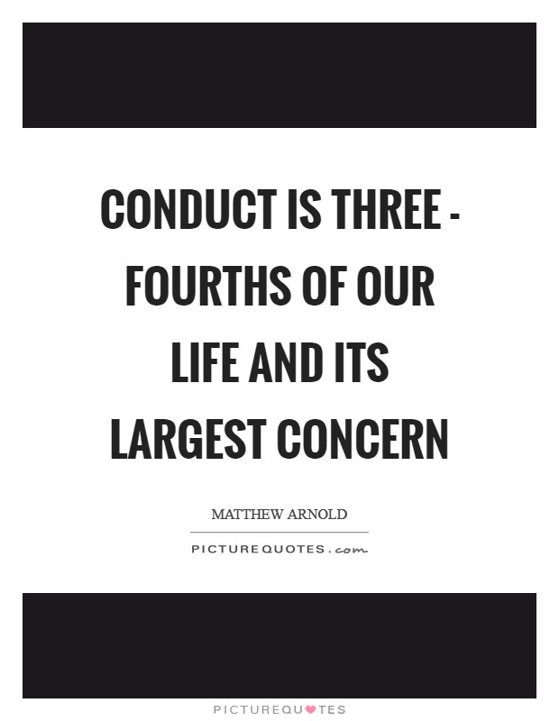 Conduct is three - fourths of our life and its largest concern Picture Quote #1
