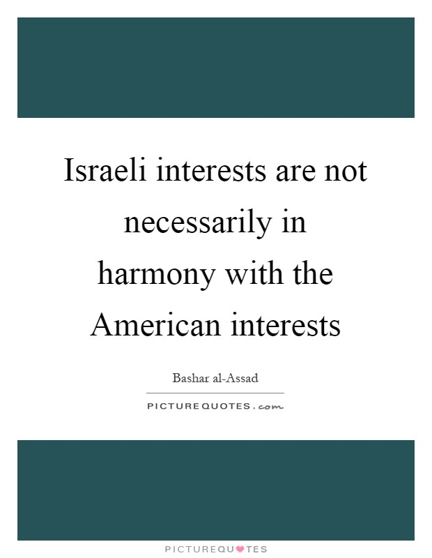 Israeli interests are not necessarily in harmony with the American interests Picture Quote #1