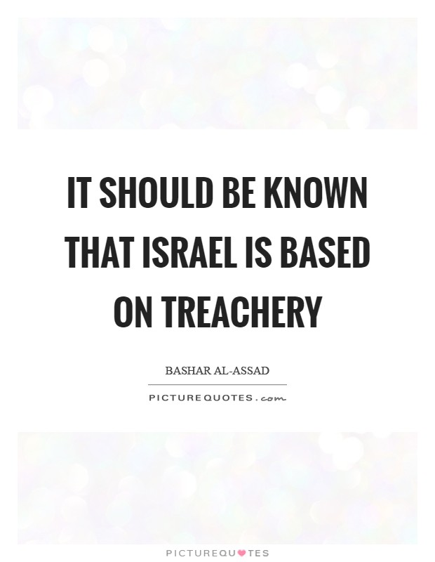 It should be known that Israel is based on treachery Picture Quote #1