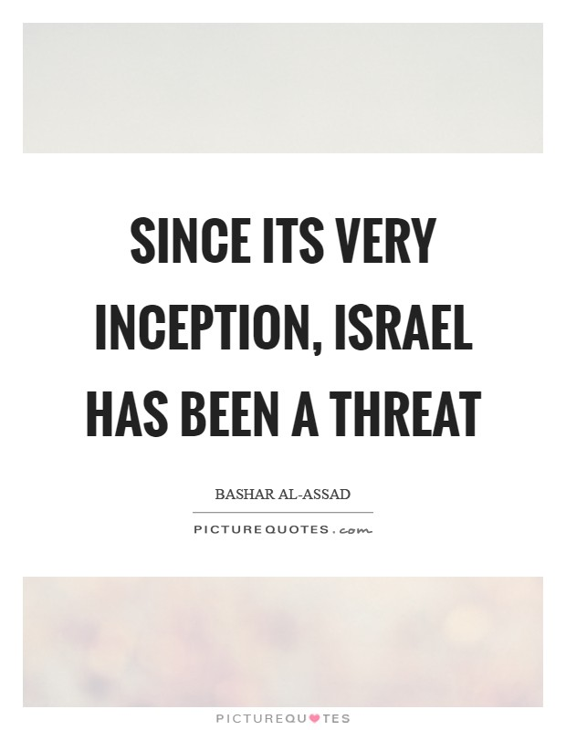 Since its very inception, Israel has been a threat Picture Quote #1