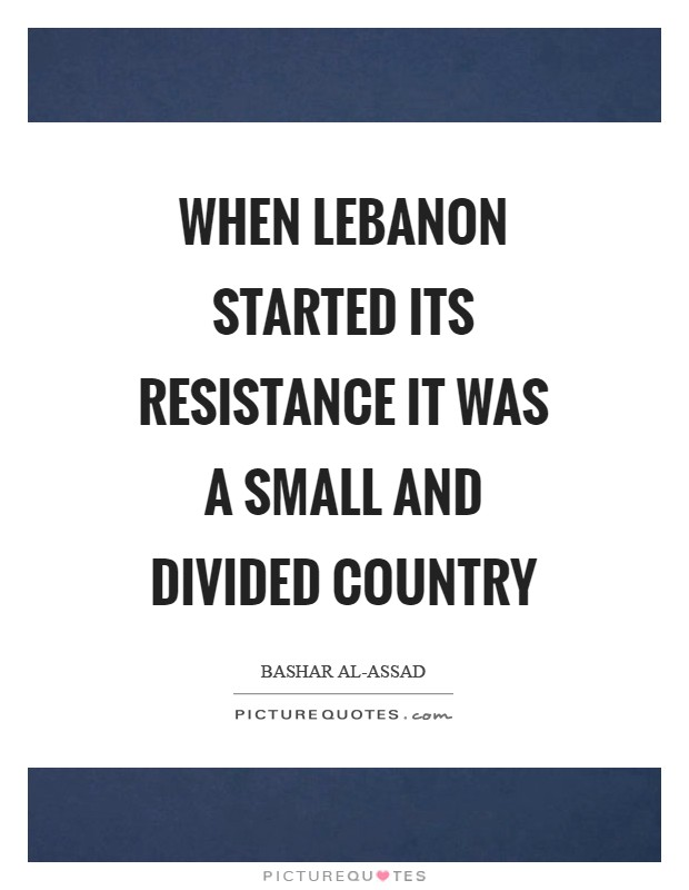 When Lebanon started its resistance it was a small and divided country Picture Quote #1