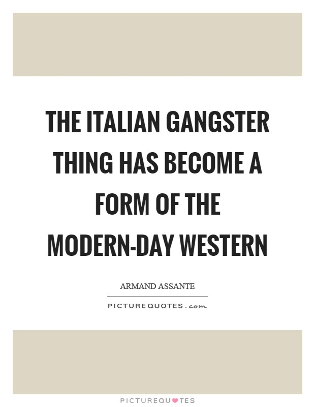 The Italian gangster thing has become a form of the modern-day Western Picture Quote #1