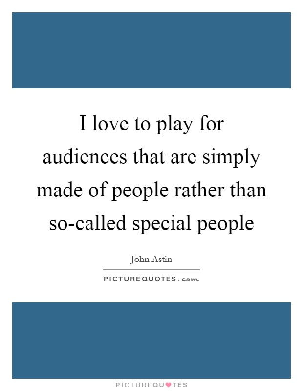 I love to play for audiences that are simply made of people rather than so-called special people Picture Quote #1