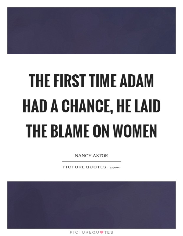 The first time Adam had a chance, he laid the blame on women Picture Quote #1