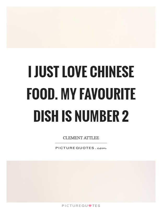 I just love Chinese food. My favourite dish is number 2 Picture Quote #1
