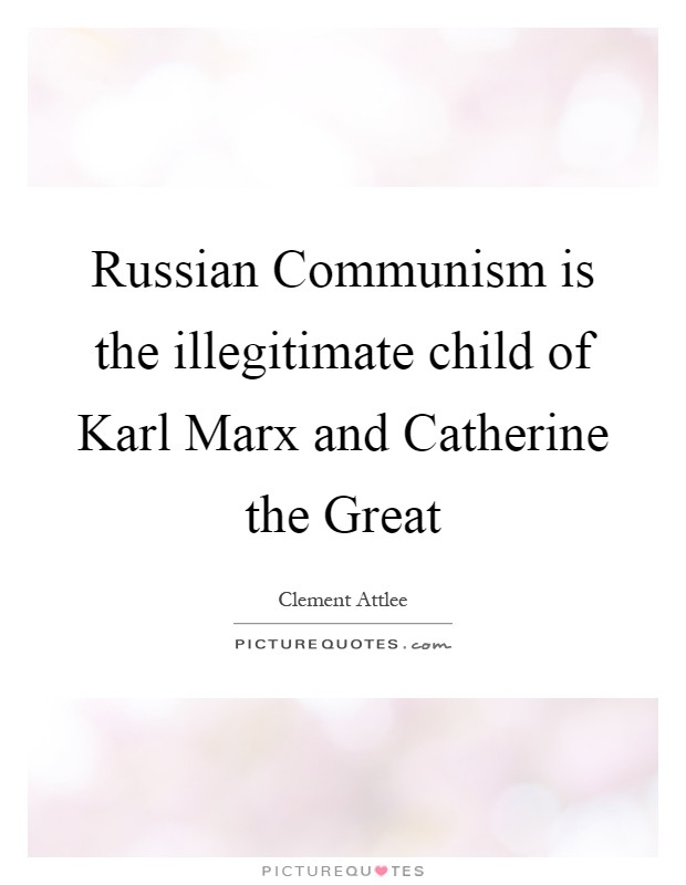 Russian Communism is the illegitimate child of Karl Marx and Catherine the Great Picture Quote #1