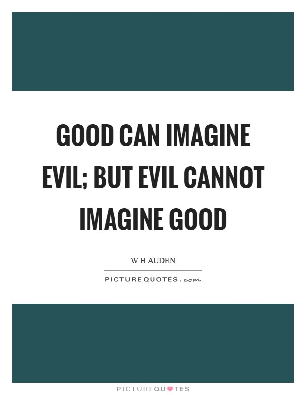 Good can imagine Evil; but Evil cannot imagine Good Picture Quote #1