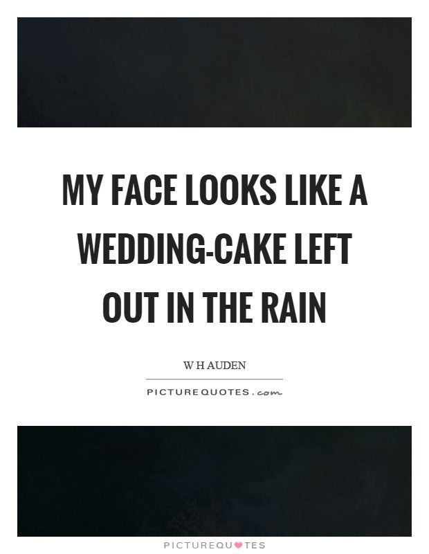 My face looks like a wedding-cake left out in the rain Picture Quote #1