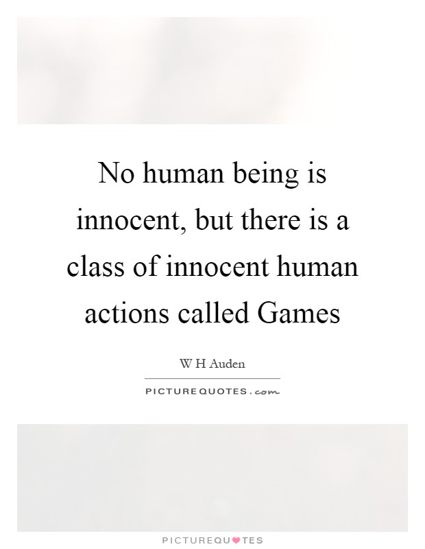 No human being is innocent, but there is a class of innocent human actions called Games Picture Quote #1