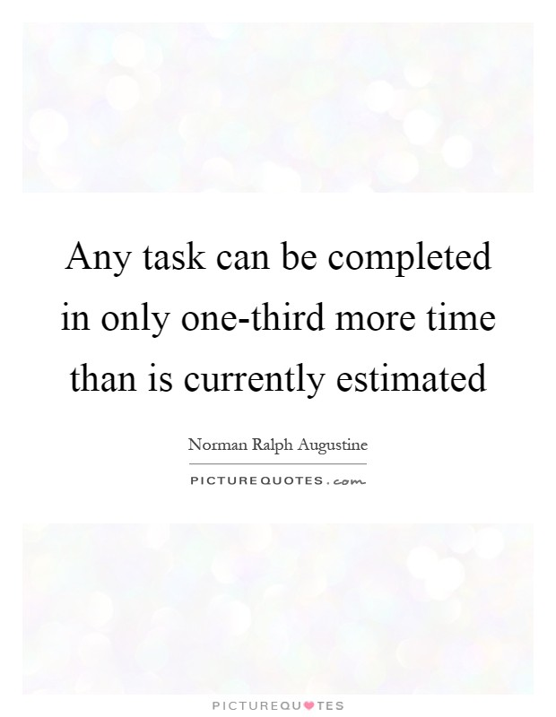 Any task can be completed in only one-third more time than is currently estimated Picture Quote #1