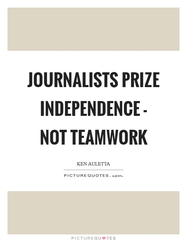 Journalists prize independence - not teamwork Picture Quote #1