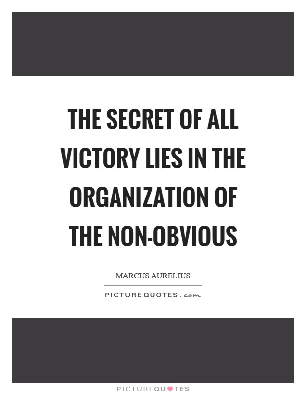 The secret of all victory lies in the organization of the non-obvious Picture Quote #1