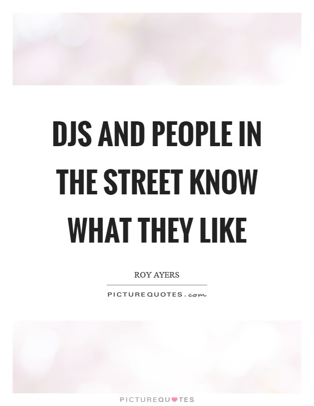 DJs and people in the street know what they like Picture Quote #1
