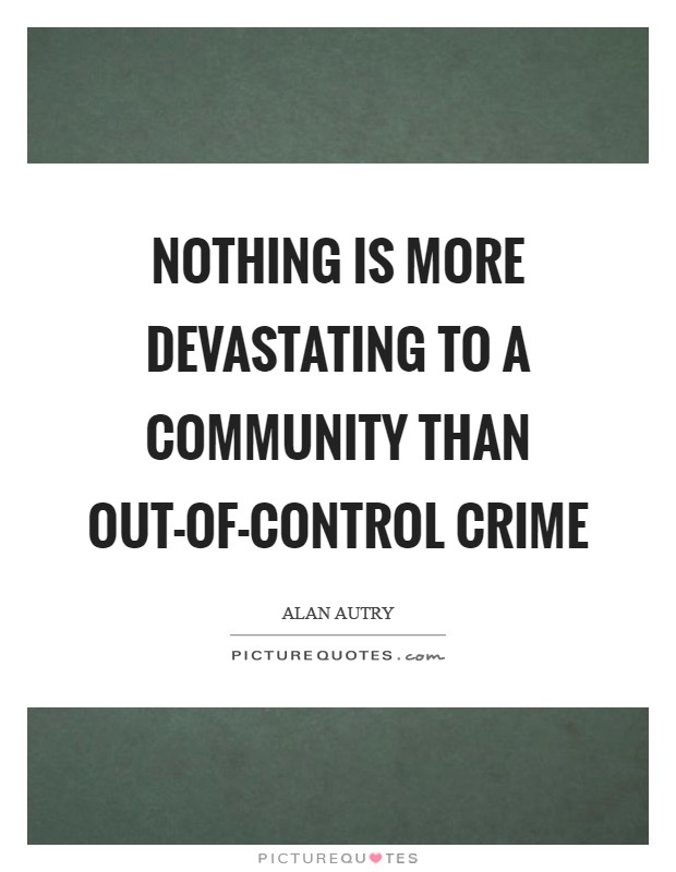 Nothing is more devastating to a community than out-of-control crime Picture Quote #1