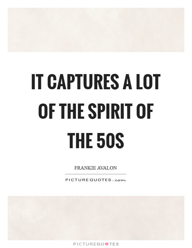 It captures a lot of the spirit of the  50s Picture Quote #1
