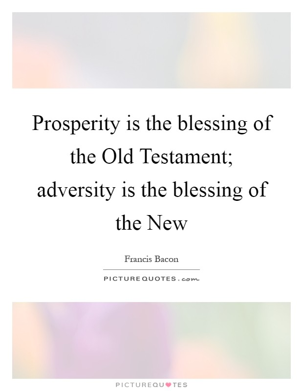 Prosperity is the blessing of the Old Testament; adversity is the blessing of the New Picture Quote #1