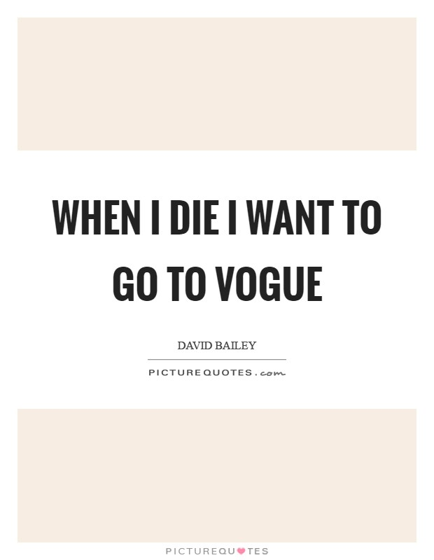 When I die I want to go to Vogue Picture Quote #1