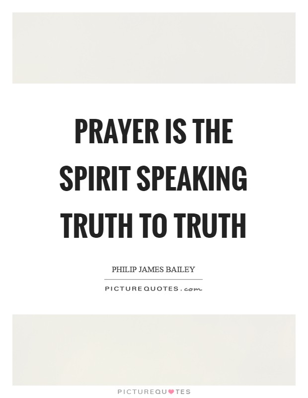 Prayer is the spirit speaking truth to Truth Picture Quote #1