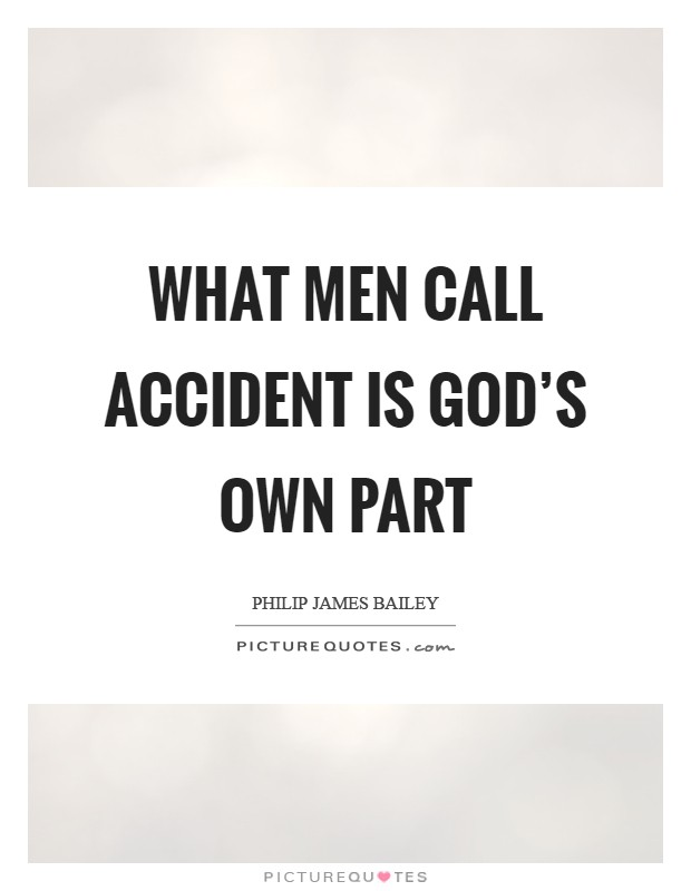 What men call accident is God's own part Picture Quote #1
