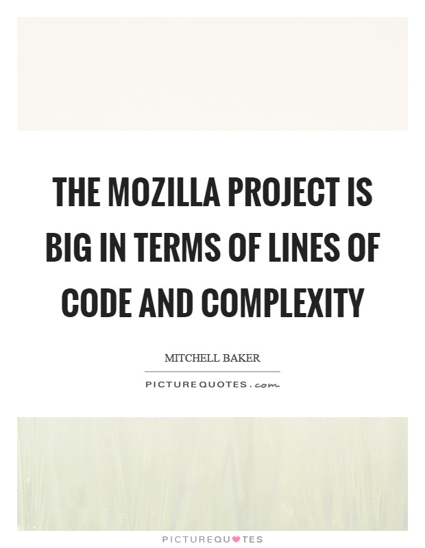 The Mozilla project is big in terms of lines of code and complexity Picture Quote #1