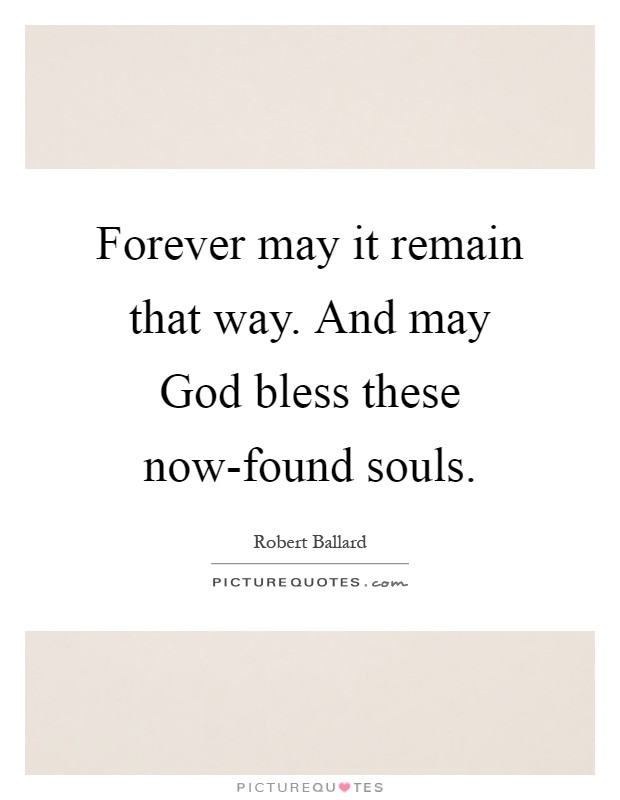 Forever may it remain that way. And may God bless these now-found souls Picture Quote #1
