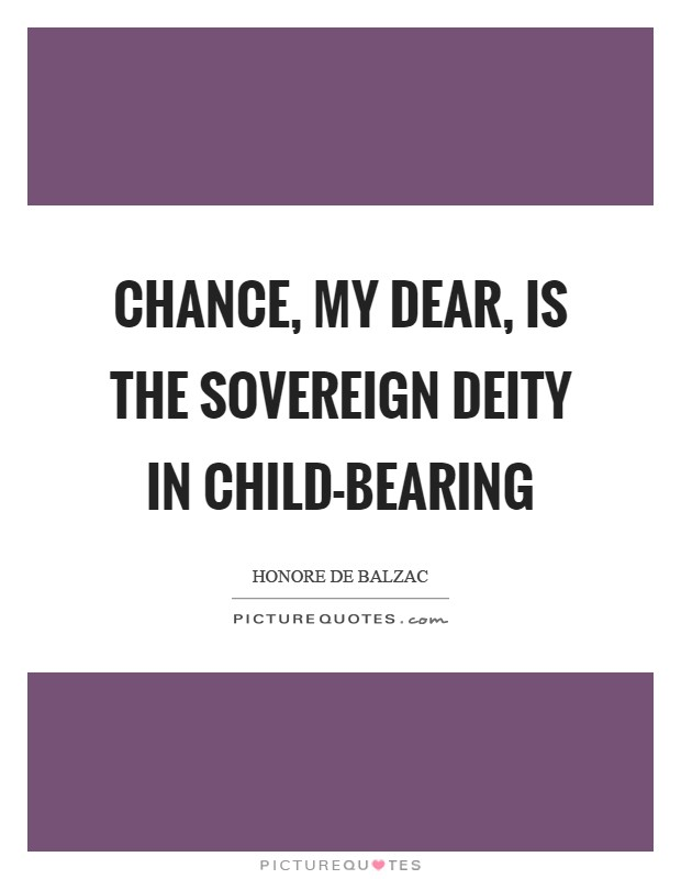 Chance, my dear, is the sovereign deity in child-bearing Picture Quote #1