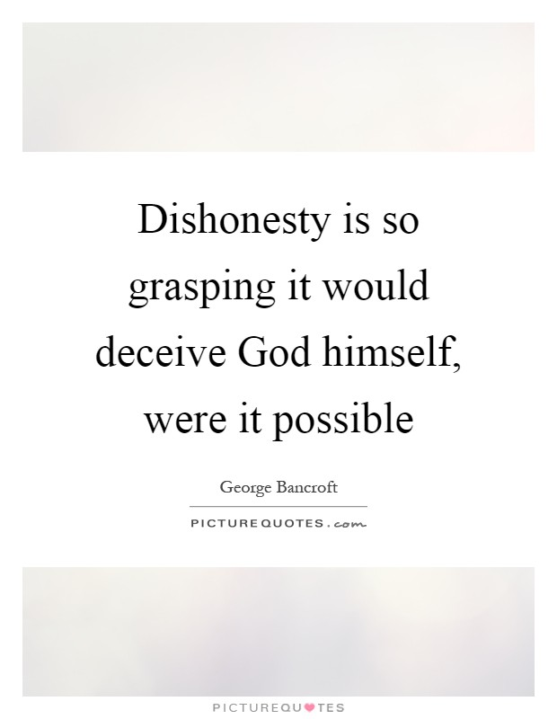 Dishonesty is so grasping it would deceive God himself, were it possible Picture Quote #1