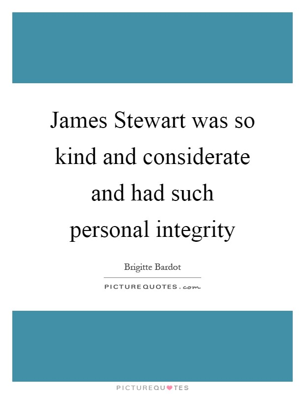 James Stewart was so kind and considerate and had such personal integrity Picture Quote #1