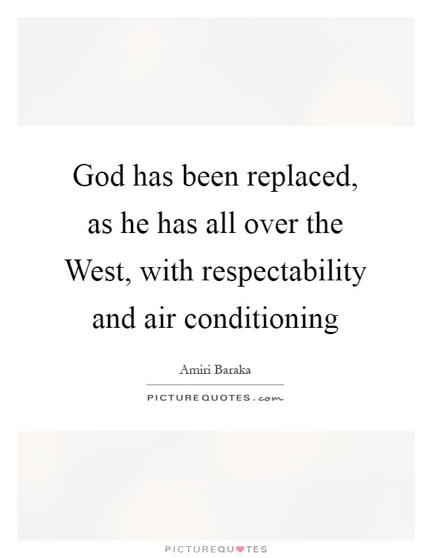God has been replaced, as he has all over the West, with respectability and air conditioning Picture Quote #1