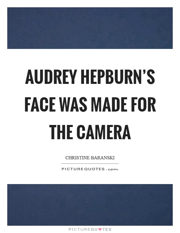 Audrey Hepburn's face was made for the camera Picture Quote #1