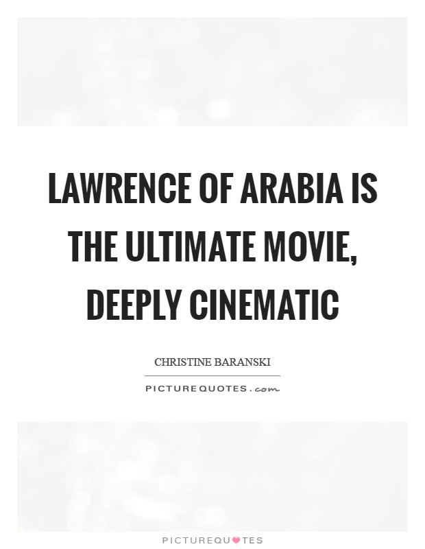 Lawrence of Arabia is the ultimate movie, deeply cinematic Picture Quote #1