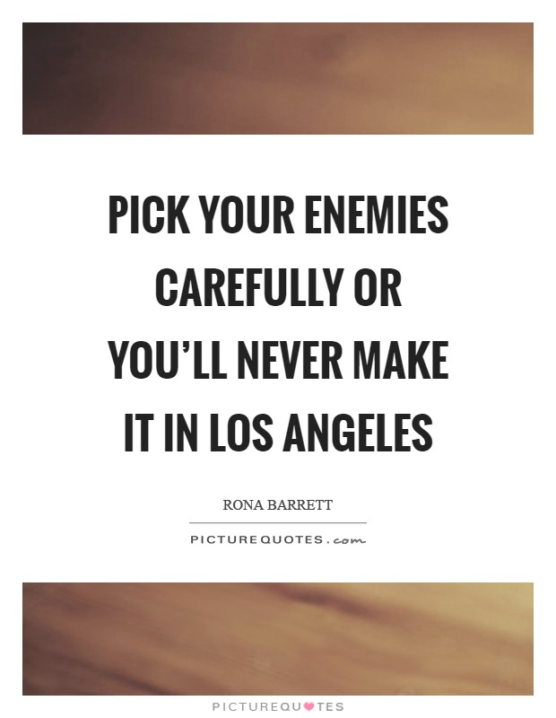 Pick your enemies carefully or you'll never make it in Los Angeles Picture Quote #1