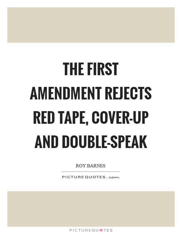 The First Amendment rejects red tape, cover-up and double-speak Picture Quote #1