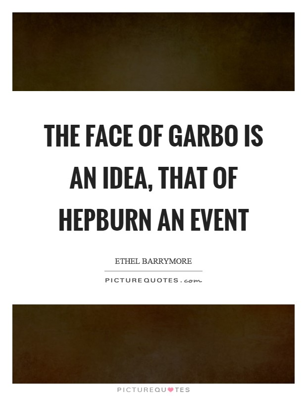 The face of Garbo is an Idea, that of Hepburn an Event Picture Quote #1