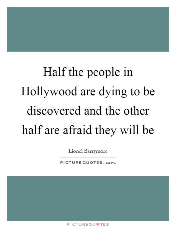 Half the people in Hollywood are dying to be discovered and the other half are afraid they will be Picture Quote #1