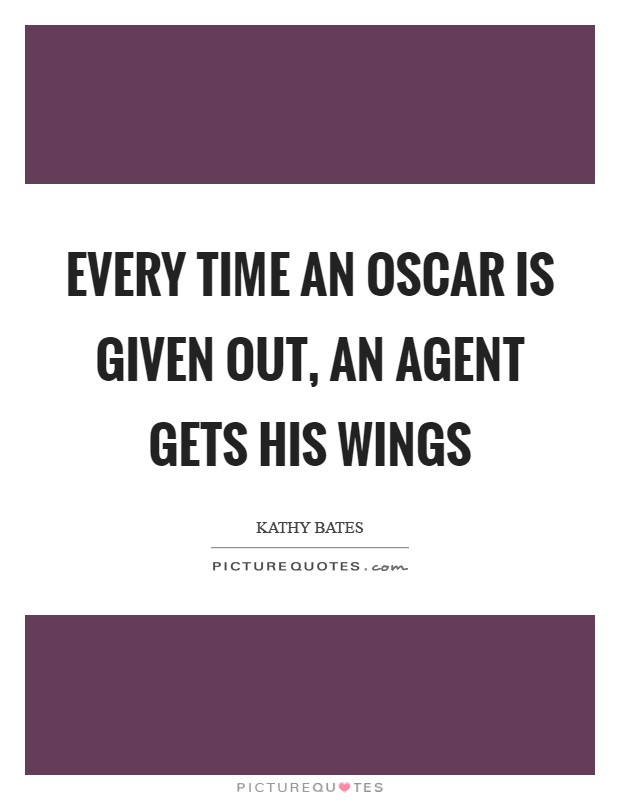 Every time an Oscar is given out, an agent gets his wings Picture Quote #1