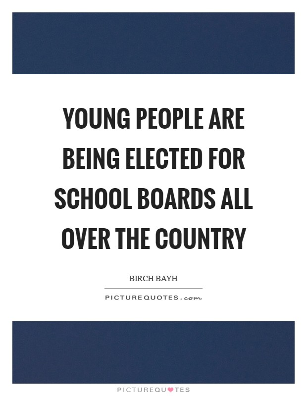 Young people are being elected for School Boards all over the country Picture Quote #1