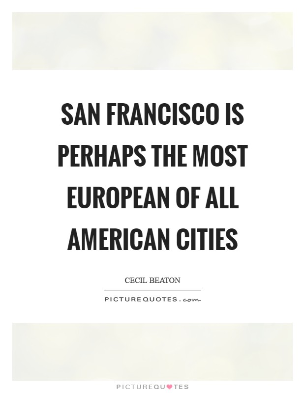 San Francisco is perhaps the most European of all American cities Picture Quote #1