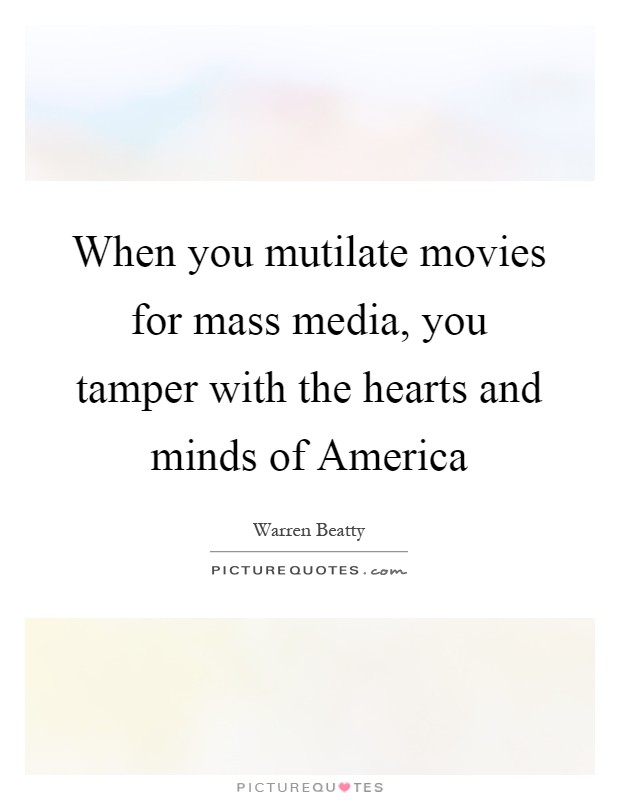 When you mutilate movies for mass media, you tamper with the hearts and minds of America Picture Quote #1