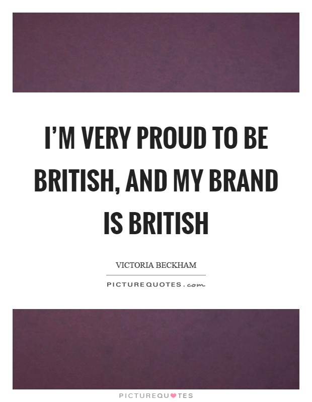 can the british be proud of Are you proud to be british , if so why  and what part of britain are you from.