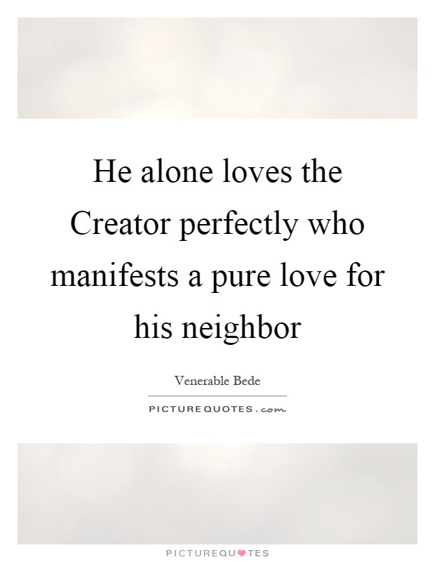 He alone loves the Creator perfectly who manifests a pure love for his neighbor Picture Quote #1