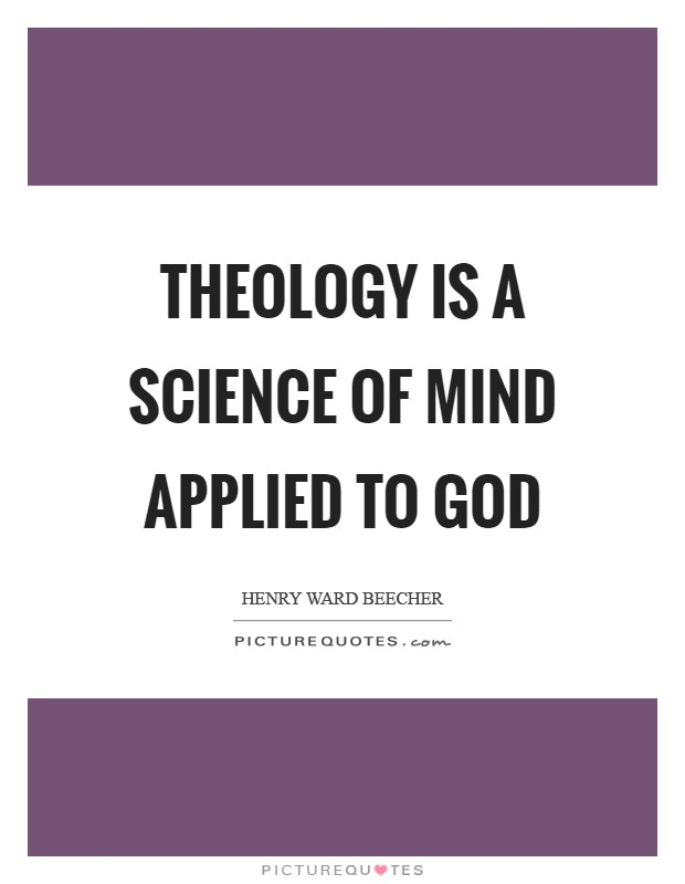 Theology is a science of mind applied to God Picture Quote #1