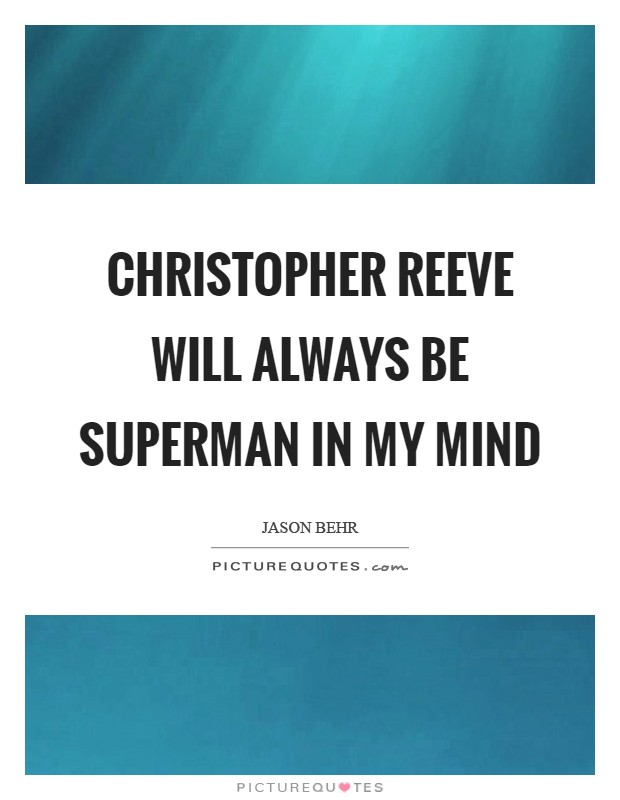 Christopher Reeve will always be Superman in my mind Picture Quote #1