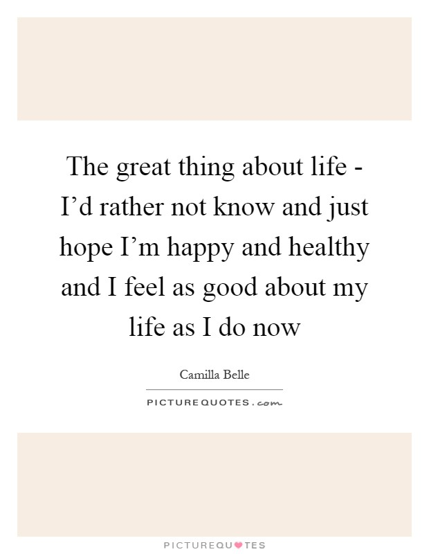 Feel Good Quotes About Life: I'd Rather Not Know And Just