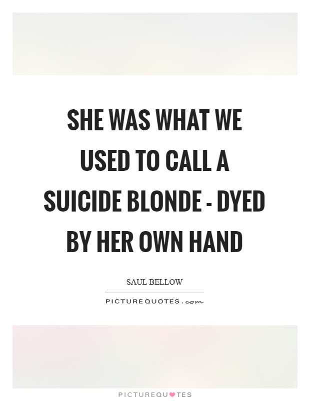 She was what we used to call a suicide blonde - dyed by her own hand Picture Quote #1