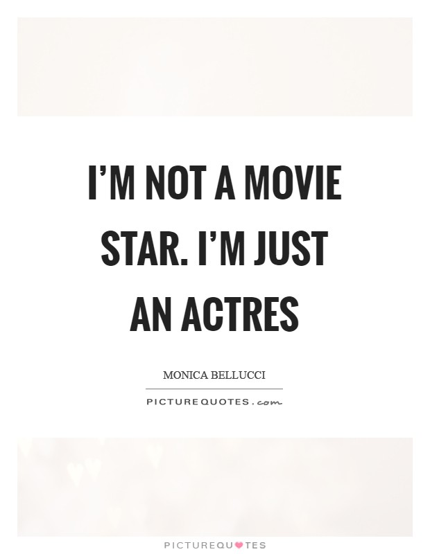 I'm not a movie star. I'm just an actres Picture Quote #1