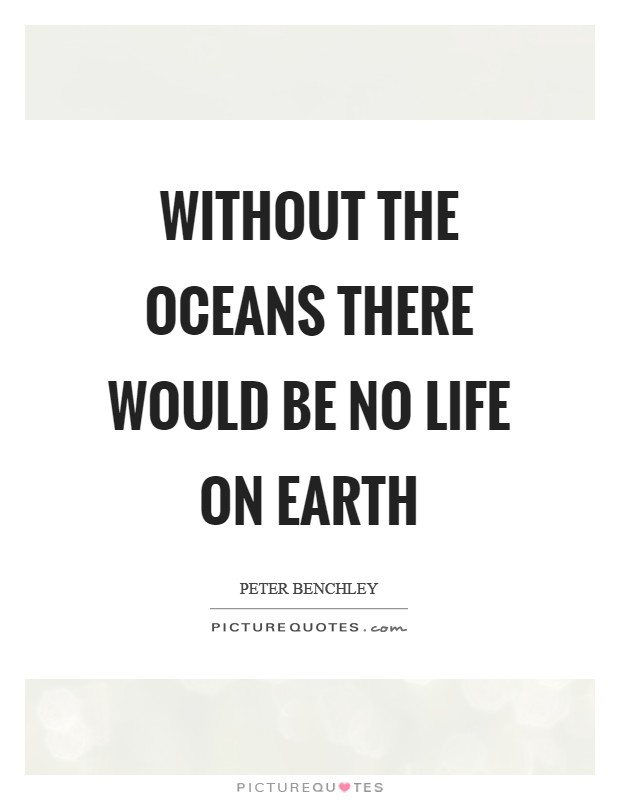 Without the oceans there would be no life on Earth Picture Quote #1
