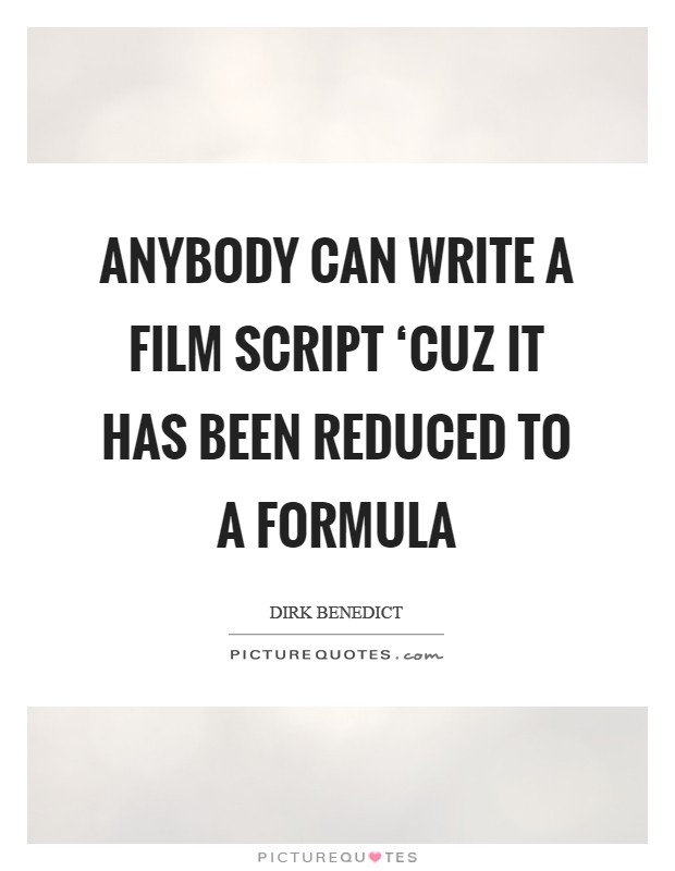 Anybody can write a film script 'cuz it has been reduced to a formula Picture Quote #1